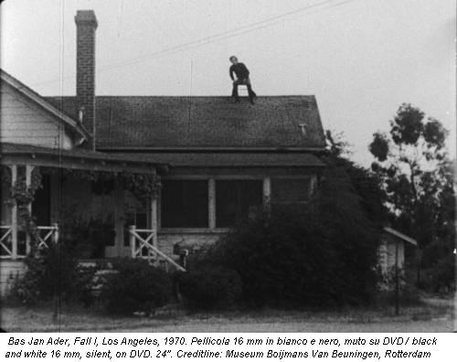 Bas Jan Ader, Fall I, Los Angeles, 1970. Pellicola 16 mm in bianco e nero, muto su DVD / black and white 16 mm, silent, on DVD. 24''. Creditline: Museum Boijmans Van Beuningen, Rotterdam