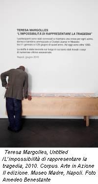 Teresa Margolles, Untitled /L�impossibilit� di rappresentare la tragedia, 2010. Corpus. Arte in Azione II edizione. Museo Madre, Napoli. Foto Amedeo Benestante
