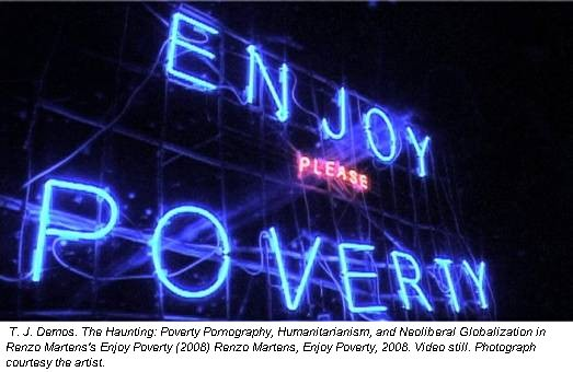 T. J. Demos. The Haunting: Poverty Pornography, Humanitarianism, and Neoliberal Globalization in Renzo Martens's Enjoy Poverty (2008) Renzo Martens, Enjoy Poverty, 2008. Video still. Photograph courtesy the artist.